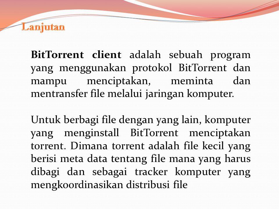 BitTorrent client adalah sebuah program yang menggunakan protokol BitTorrent dan mampu menciptakan, meminta dan mentransfer file melalui jaringan komputer.