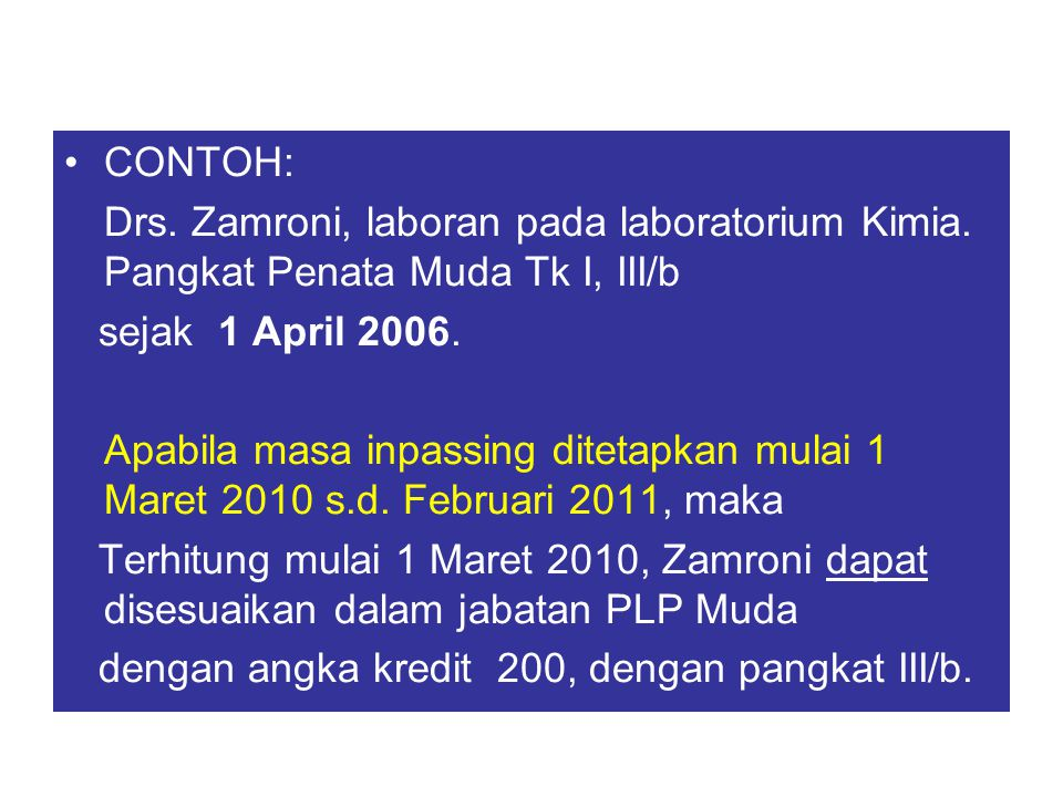 CONTOH: Drs. Zamroni, laboran pada laboratorium Kimia. Pangkat Penata Muda Tk I, III/b sejak 1 April 2006. Apabila masa inpassing ditetapkan mulai 1 M