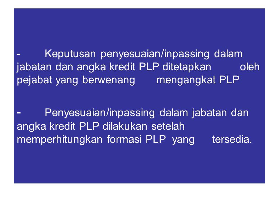 - Keputusan penyesuaian/inpassing dalam jabatan dan angka kredit PLP ditetapkan oleh pejabat yang berwenang mengangkat PLP - Penyesuaian/inpassing dal