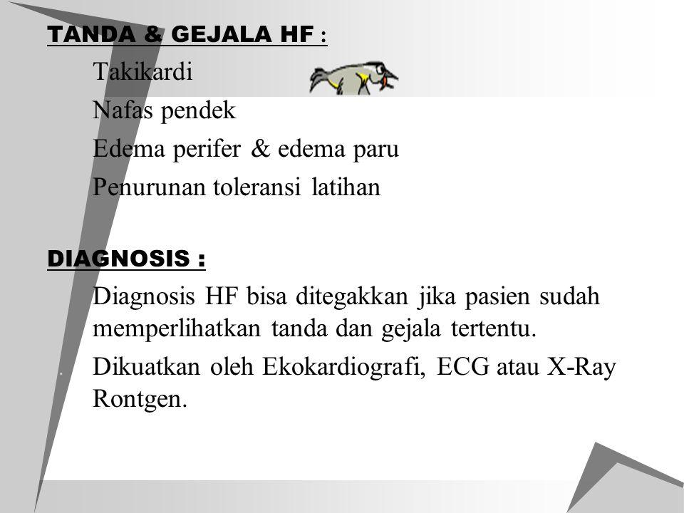 TANDA & GEJALA HF : 1. Takikardi 2. Nafas pendek 3. Edema perifer & edema paru 4. Penurunan toleransi latihan DIAGNOSIS : 1. Diagnosis HF bisa ditegak