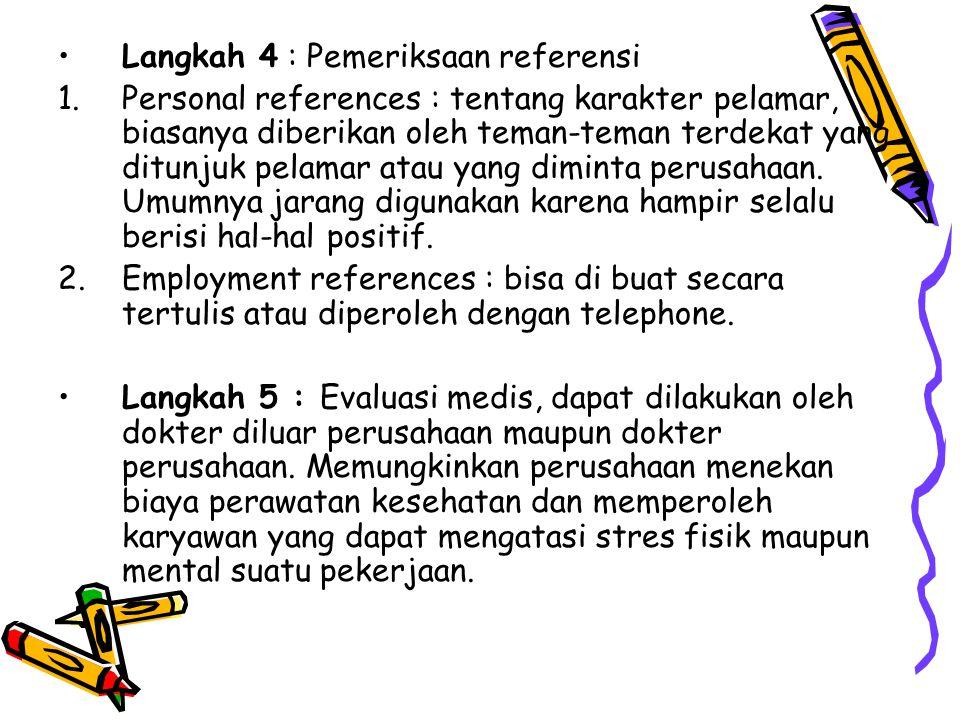Langkah 4 : Pemeriksaan referensi 1.Personal references : tentang karakter pelamar, biasanya diberikan oleh teman-teman terdekat yang ditunjuk pelamar