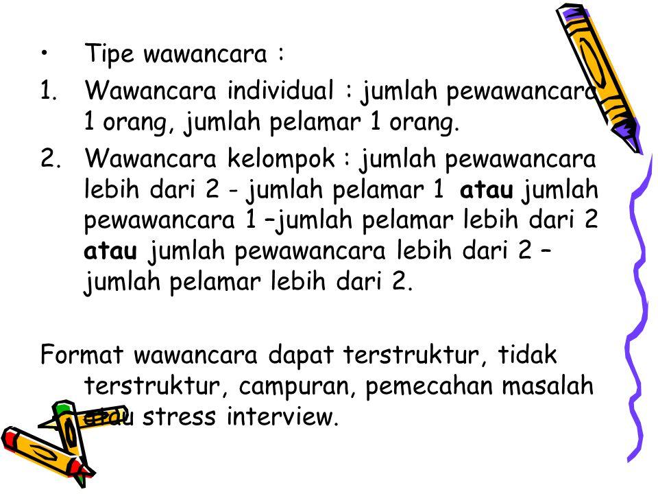Tipe wawancara : 1.Wawancara individual : jumlah pewawancara 1 orang, jumlah pelamar 1 orang. 2.Wawancara kelompok : jumlah pewawancara lebih dari 2 -