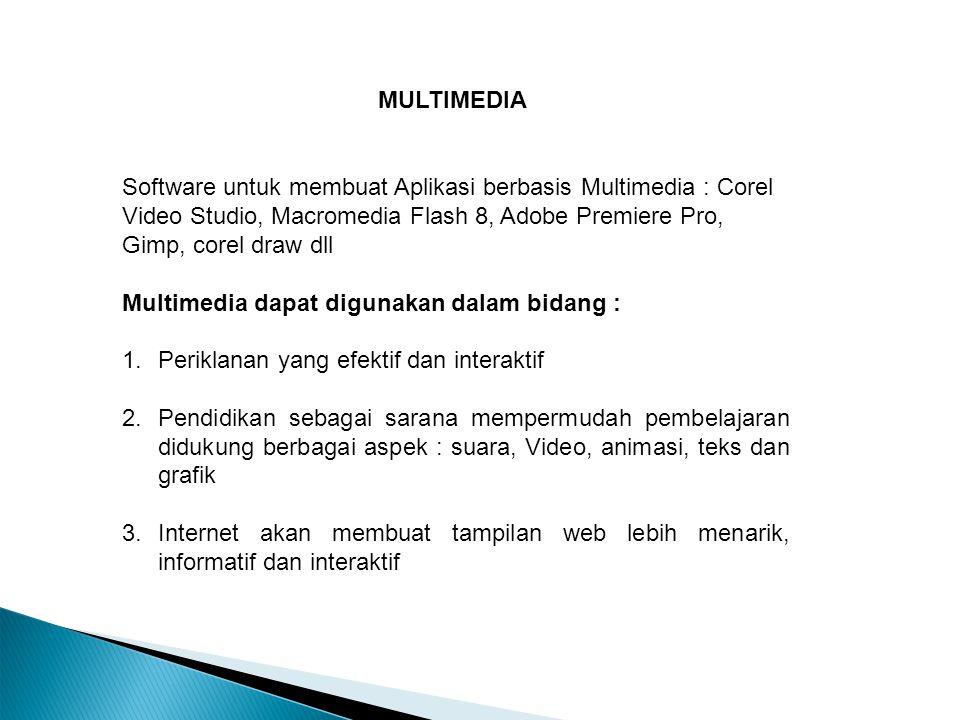 MULTIMEDIA Software untuk membuat Aplikasi berbasis Multimedia : Corel Video Studio, Macromedia Flash 8, Adobe Premiere Pro, Gimp, corel draw dll Mult