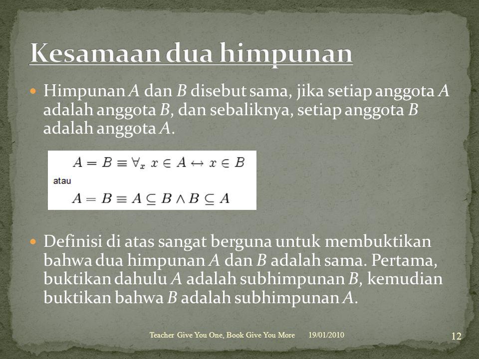 Himpunan A dan B disebut sama, jika setiap anggota A adalah anggota B, dan sebaliknya, setiap anggota B adalah anggota A. Definisi di atas sangat berg