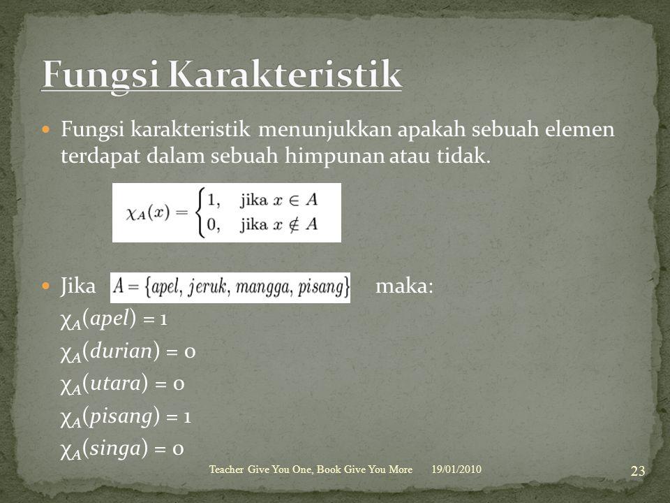 Fungsi karakteristik menunjukkan apakah sebuah elemen terdapat dalam sebuah himpunan atau tidak. Jika maka: χ A (apel) = 1 χ A (durian) = 0 χ A (utara