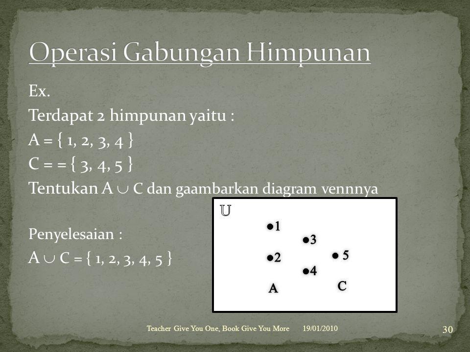 Ex. Terdapat 2 himpunan yaitu : A = { 1, 2, 3, 4 } C = = { 3, 4, 5 } Tentukan A  C dan gaambarkan diagram vennnya Penyelesaian : A  C = { 1, 2, 3, 4