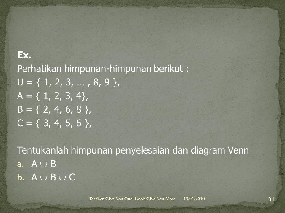 Ex. Perhatikan himpunan-himpunan berikut : U = { 1, 2, 3, …, 8, 9 }, A = { 1, 2, 3, 4}, B = { 2, 4, 6, 8 }, C = { 3, 4, 5, 6 }, Tentukanlah himpunan p