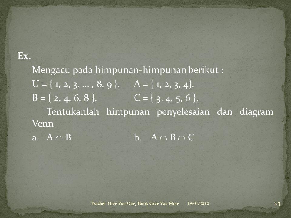 Ex. Mengacu pada himpunan-himpunan berikut : U = { 1, 2, 3, …, 8, 9 }, A = { 1, 2, 3, 4}, B = { 2, 4, 6, 8 }, C = { 3, 4, 5, 6 }, Tentukanlah himpunan