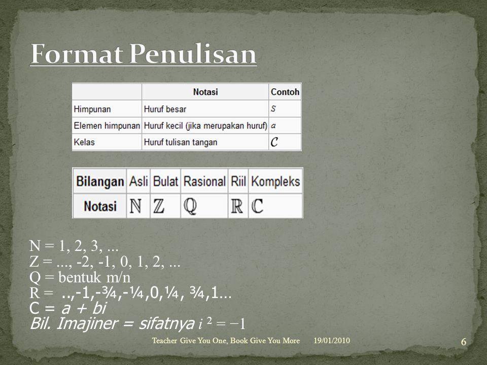 N = 1, 2, 3,... Z =..., -2, -1, 0, 1, 2,... Q = bentuk m/n R =..,-1,-¾,-¼,0,¼, ¾,1… C = a + bi Bil. Imajiner = sifatnya i 2 = −1 19/01/2010 6 Teacher