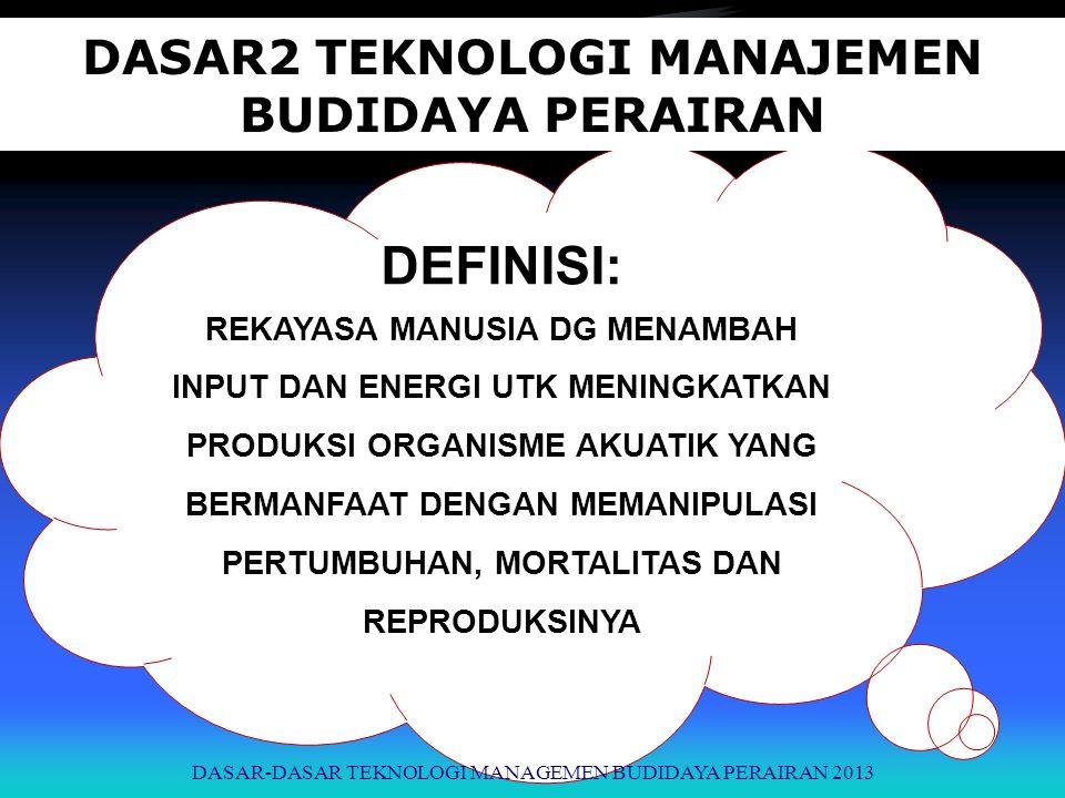 DEFINISI: REKAYASA MANUSIA DG MENAMBAH INPUT DAN ENERGI UTK MENINGKATKAN PRODUKSI ORGANISME AKUATIK YANG BERMANFAAT DENGAN MEMANIPULASI PERTUMBUHAN, M