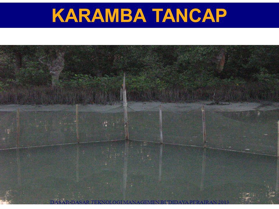 KARAMBA TANCAP DASAR-DASAR TEKNOLOGI MANAGEMEN BUDIDAYA PERAIRAN 2013