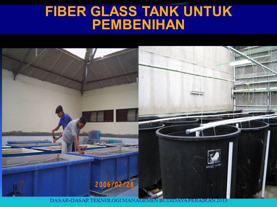FIBER GLASS TANK UNTUK PEMBENIHAN DASAR-DASAR TEKNOLOGI MANAGEMEN BUDIDAYA PERAIRAN 2013