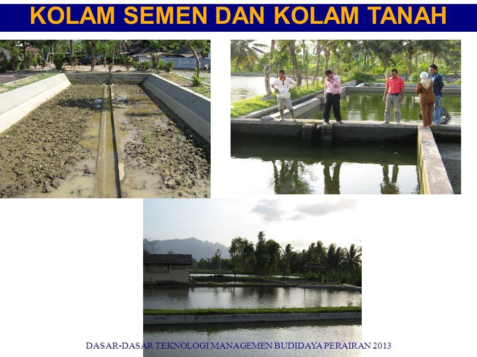 KOLAM SEMEN DAN KOLAM TANAH DASAR-DASAR TEKNOLOGI MANAGEMEN BUDIDAYA PERAIRAN 2013