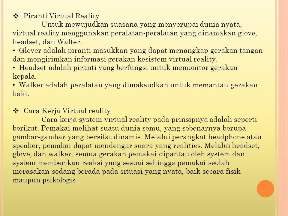  Piranti Virtual Reality Untuk mewujudkan suasana yang menyerupai dunia nyata, virtual reality menggunakan peralatan-peralatan yang dinamakan glove,