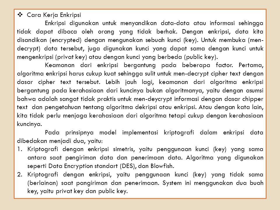  Cara Kerja Enkripsi Enkripsi digunakan untuk menyandikan data-data atau informasi sehingga tidak dapat dibaca oleh orang yang tidak berhak.