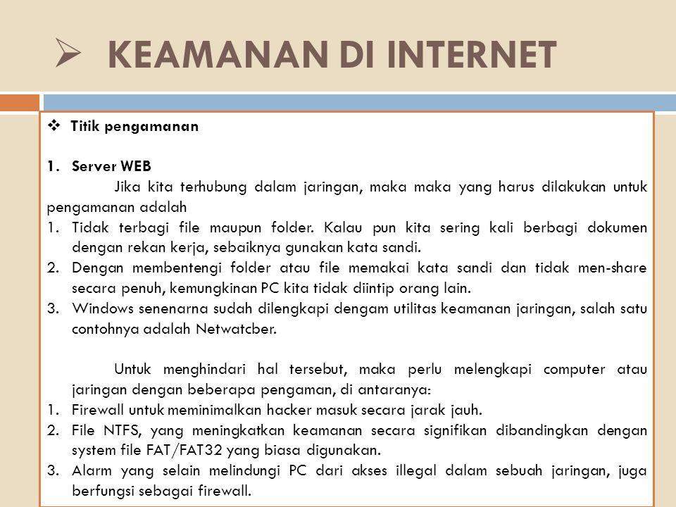 KEAMANAN DI INTERNET  Titik pengamanan 1.Server WEB Jika kita terhubung dalam jaringan, maka maka yang harus dilakukan untuk pengamanan adalah 1.Tidak terbagi file maupun folder.