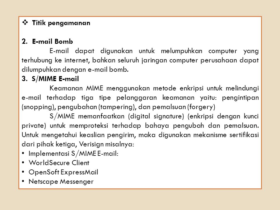  Titik pengamanan 2.E-mail Bomb E-mail dapat digunakan untuk melumpuhkan computer yang terhubung ke internet, bahkan seluruh jaringan computer perusahaan dapat dilumpuhkan dengan e-mail bomb.