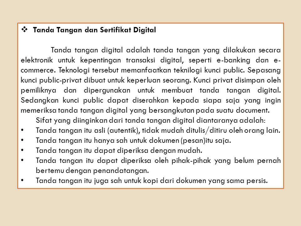  Tanda Tangan dan Sertifikat Digital Tanda tangan digital adalah tanda tangan yang dilakukan secara elektronik untuk kepentingan transaksi digital, seperti e-banking dan e- commerce.