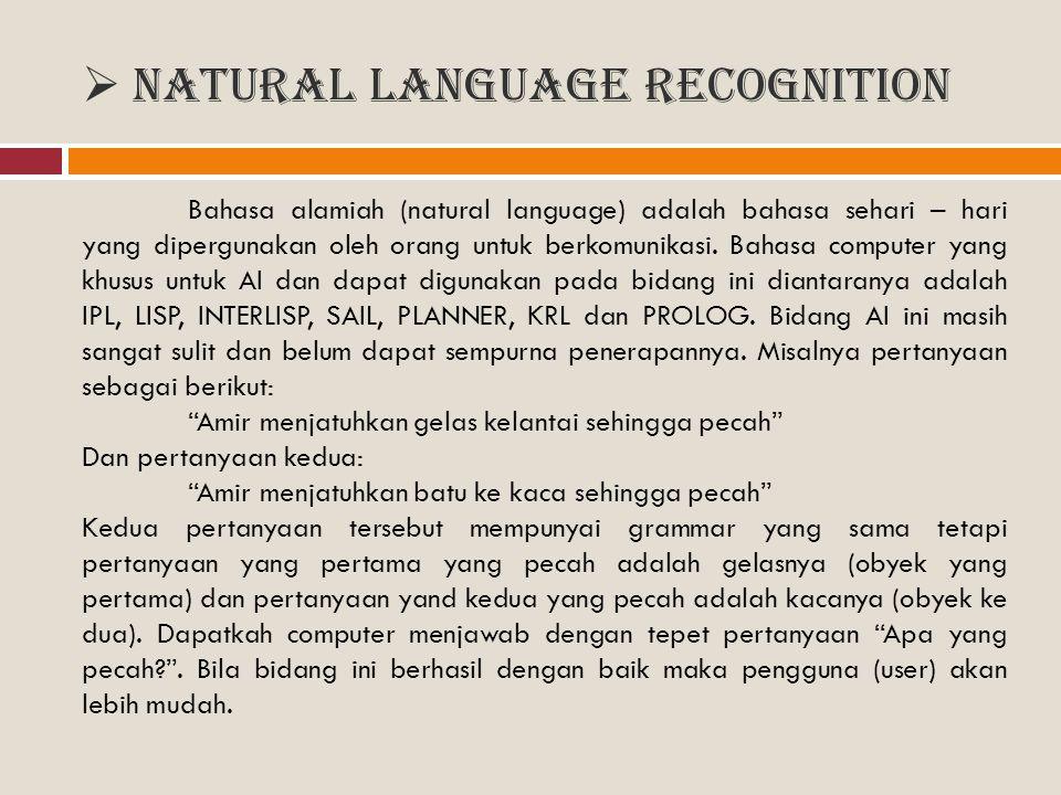  Natural Language Recognition Bahasa alamiah (natural language) adalah bahasa sehari – hari yang dipergunakan oleh orang untuk berkomunikasi. Bahasa