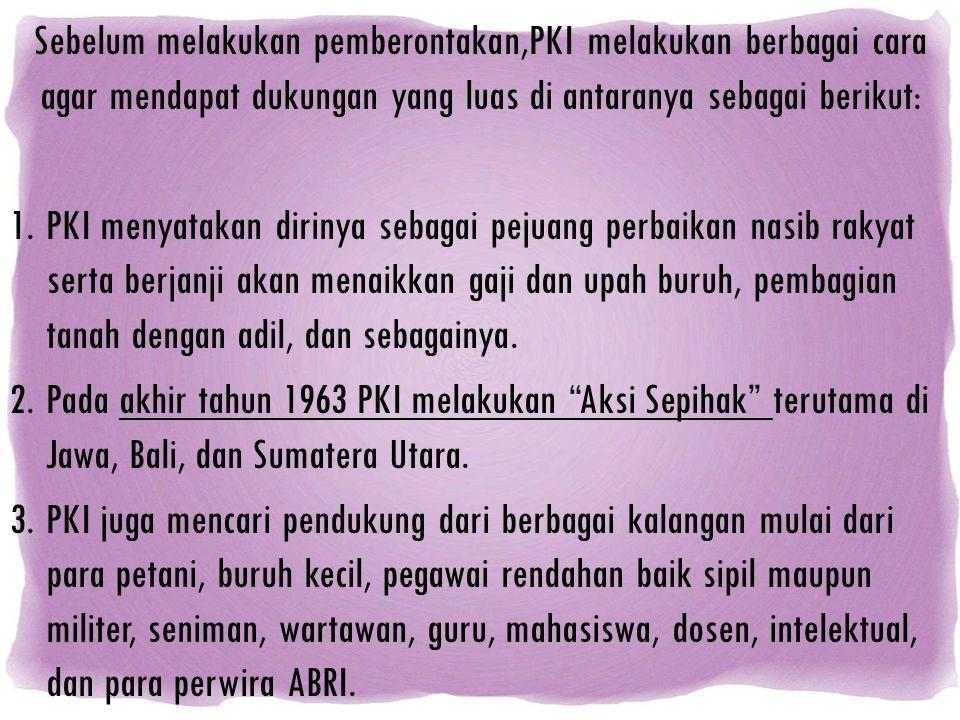 Sebelum melakukan pemberontakan,PKI melakukan berbagai cara agar mendapat dukungan yang luas di antaranya sebagai berikut: 1.PKI menyatakan dirinya se