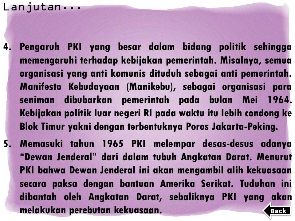 Lanjutan... 4.Pengaruh PKI yang besar dalam bidang politik sehingga memengaruhi terhadap kebijakan pemerintah. Misalnya, semua organisasi yang anti ko