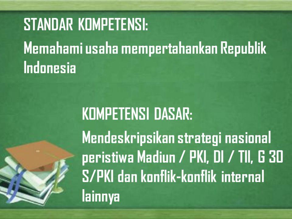 STANDAR KOMPETENSI: Memahami usaha mempertahankan Republik Indonesia KOMPETENSI DASAR: Mendeskripsikan strategi nasional peristiwa Madiun / PKI, DI /