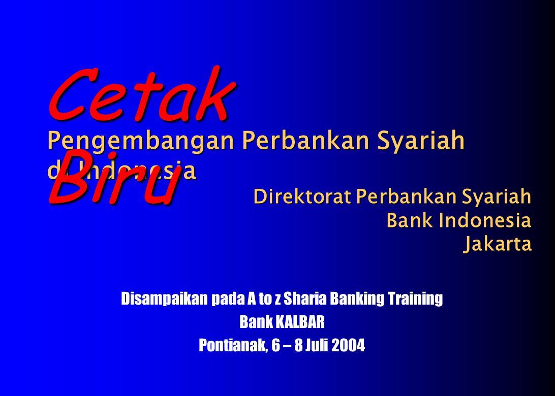 Pengembangan Perbankan Syariah di Indonesia Direktorat Perbankan Syariah Bank Indonesia Jakarta Cetak Biru Disampaikan pada A to z Sharia Banking Training Bank KALBAR Pontianak, 6 – 8 Juli 2004