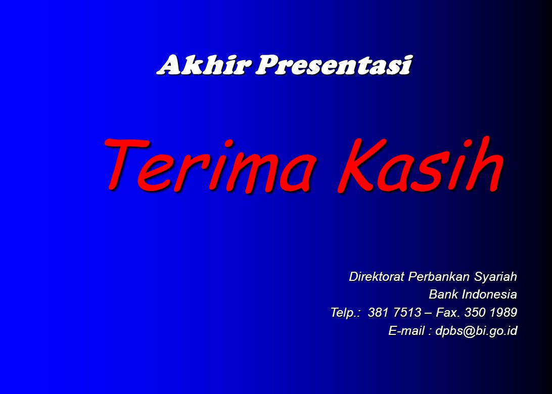 Akhir Presentasi Terima Kasih Direktorat Perbankan Syariah Bank Indonesia Telp.: 381 7513 – Fax.