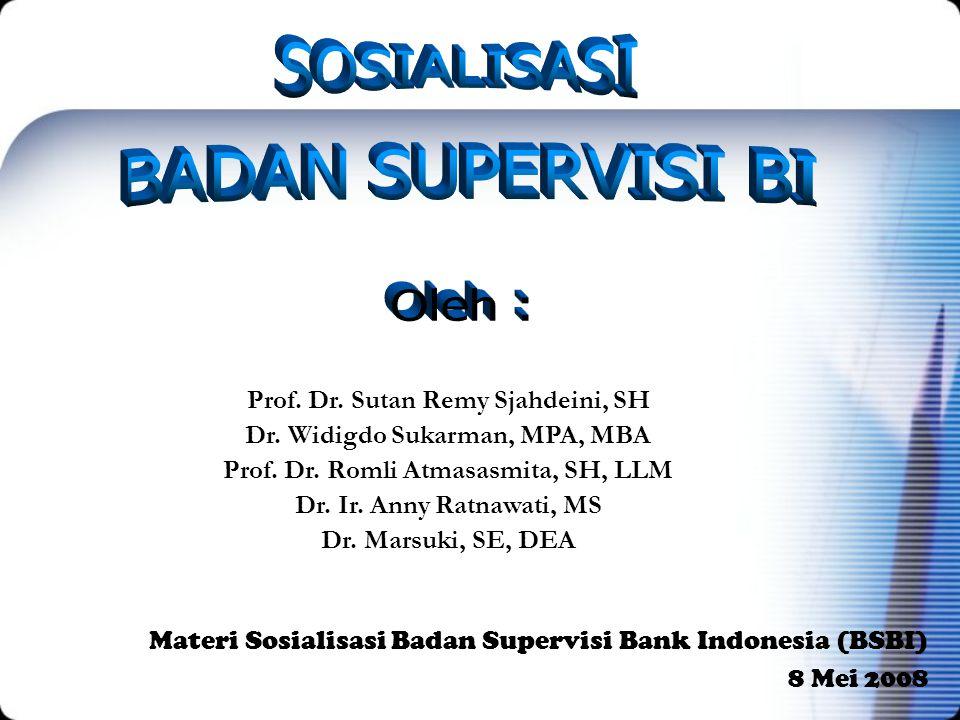 Materi Sosialisasi Badan Supervisi Bank Indonesia (BSBI) 8 Mei 2008 Prof. Dr. Sutan Remy Sjahdeini, SH Dr. Widigdo Sukarman, MPA, MBA Prof. Dr. Romli