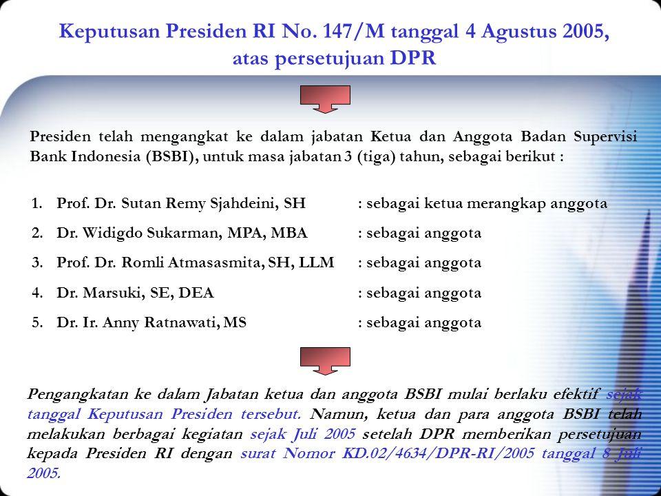 Keputusan Presiden RI No. 147/M tanggal 4 Agustus 2005, atas persetujuan DPR Presiden telah mengangkat ke dalam jabatan Ketua dan Anggota Badan Superv
