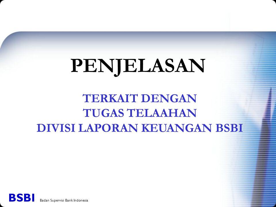 TERKAIT DENGAN TUGAS TELAAHAN DIVISI LAPORAN KEUANGAN BSBI PENJELASAN BSBI Badan Supervisi Bank Indonesia