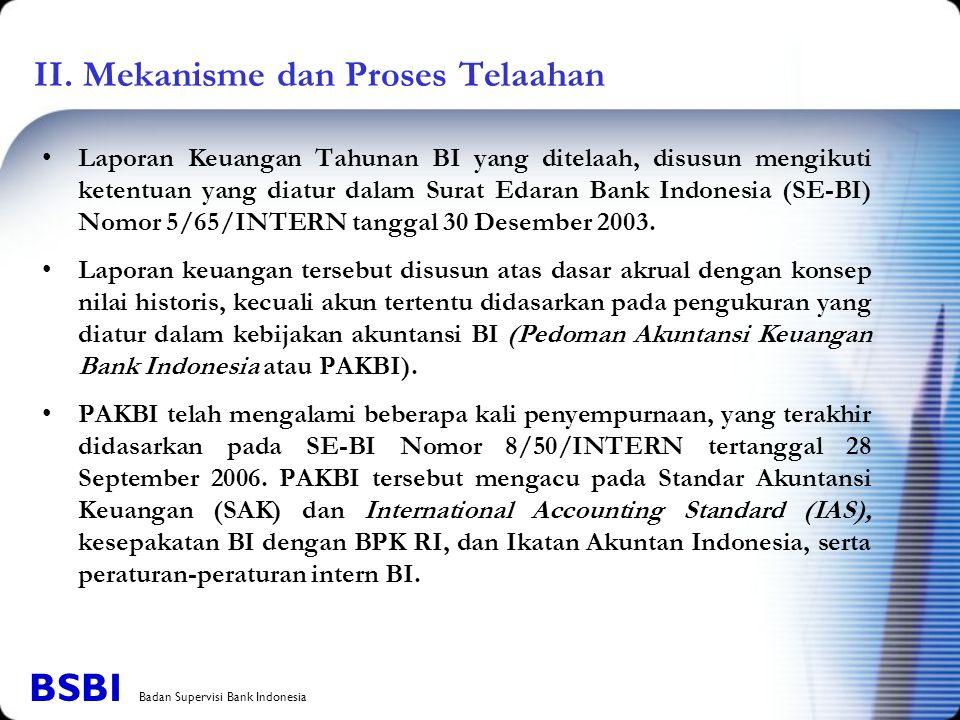 II. Mekanisme dan Proses Telaahan Laporan Keuangan Tahunan BI yang ditelaah, disusun mengikuti ketentuan yang diatur dalam Surat Edaran Bank Indonesia