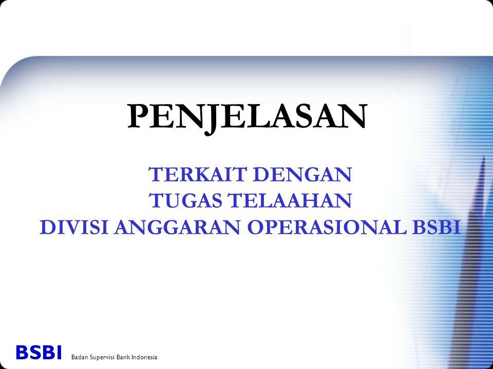 TERKAIT DENGAN TUGAS TELAAHAN DIVISI ANGGARAN OPERASIONAL BSBI PENJELASAN BSBI Badan Supervisi Bank Indonesia
