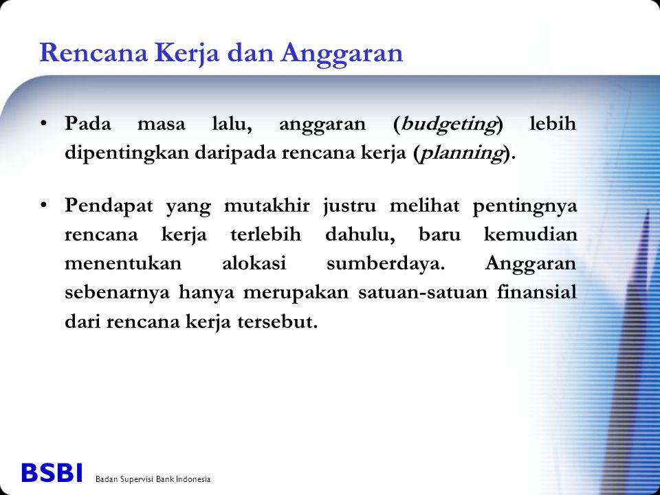 Rencana Kerja dan Anggaran Pada masa lalu, anggaran (budgeting) lebih dipentingkan daripada rencana kerja (planning). Pendapat yang mutakhir justru me