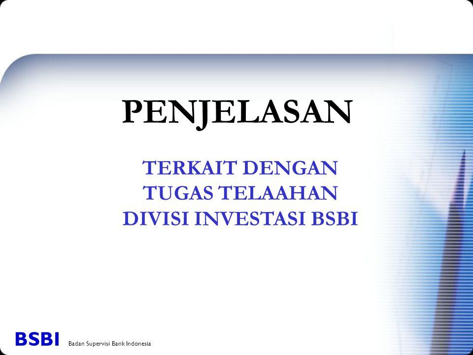 TERKAIT DENGAN TUGAS TELAAHAN DIVISI INVESTASI BSBI PENJELASAN BSBI Badan Supervisi Bank Indonesia
