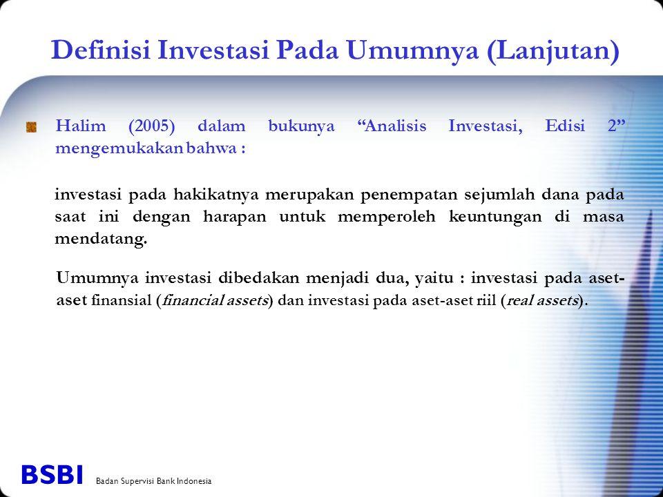 Definisi Investasi Pada Umumnya (Lanjutan) investasi pada hakikatnya merupakan penempatan sejumlah dana pada saat ini dengan harapan untuk memperoleh