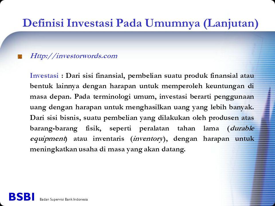 Definisi Investasi Pada Umumnya (Lanjutan) Investasi : Dari sisi finansial, pembelian suatu produk finansial atau bentuk lainnya dengan harapan untuk
