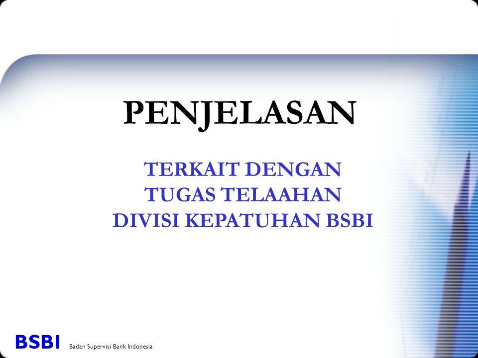 TERKAIT DENGAN TUGAS TELAAHAN DIVISI KEPATUHAN BSBI PENJELASAN BSBI Badan Supervisi Bank Indonesia