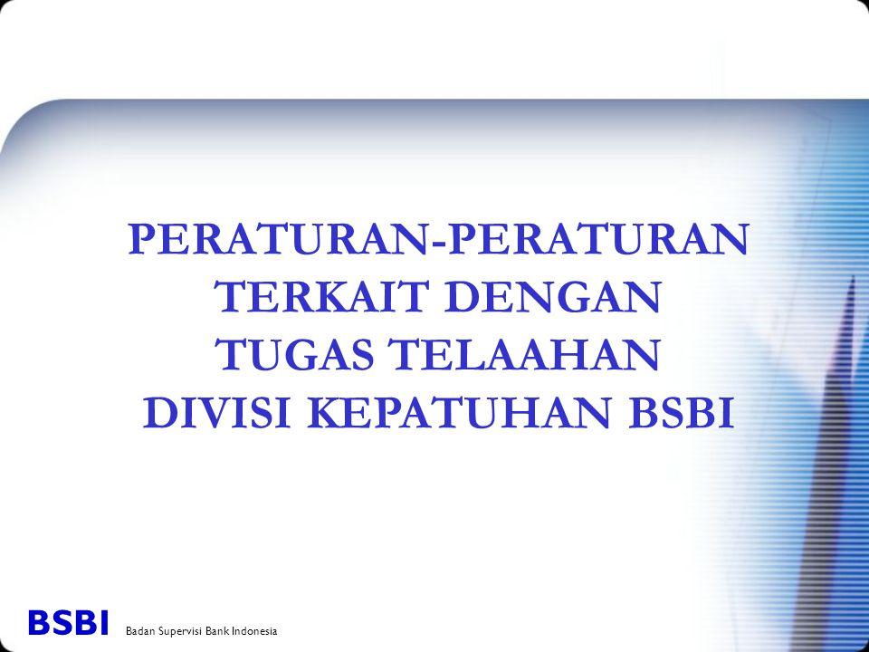 PERATURAN-PERATURAN TERKAIT DENGAN TUGAS TELAAHAN DIVISI KEPATUHAN BSBI BSBI Badan Supervisi Bank Indonesia