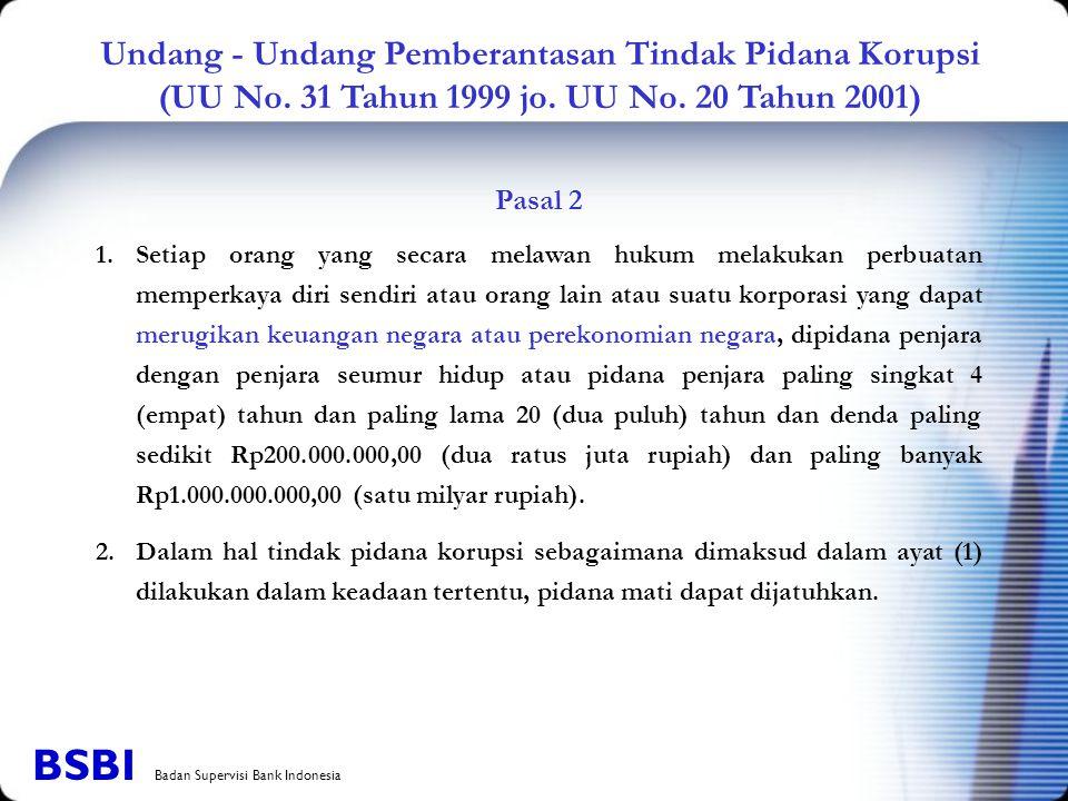 Undang - Undang Pemberantasan Tindak Pidana Korupsi (UU No. 31 Tahun 1999 jo. UU No. 20 Tahun 2001) Pasal 2 1.Setiap orang yang secara melawan hukum m