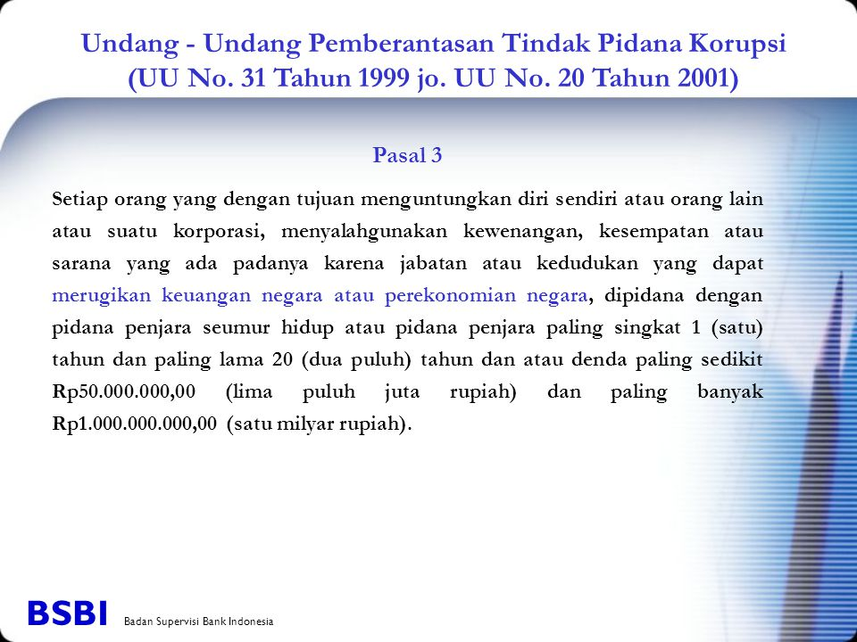 Undang - Undang Pemberantasan Tindak Pidana Korupsi (UU No. 31 Tahun 1999 jo. UU No. 20 Tahun 2001) Pasal 3 Setiap orang yang dengan tujuan menguntung