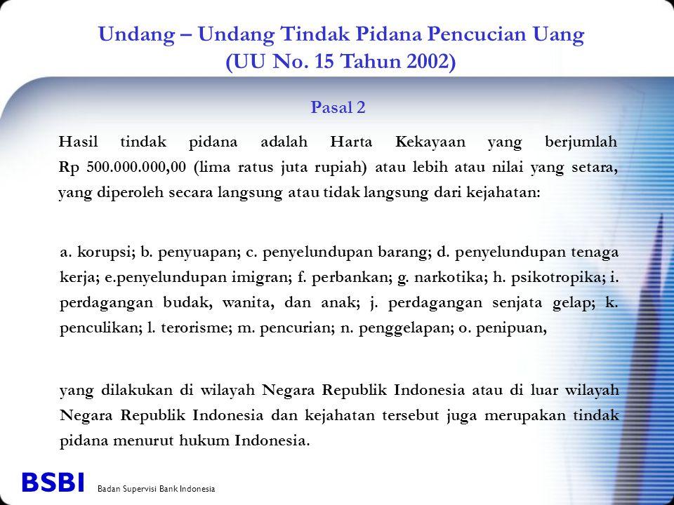 Undang – Undang Tindak Pidana Pencucian Uang (UU No. 15 Tahun 2002) Pasal 2 Hasil tindak pidana adalah Harta Kekayaan yang berjumlah Rp 500.000.000,00