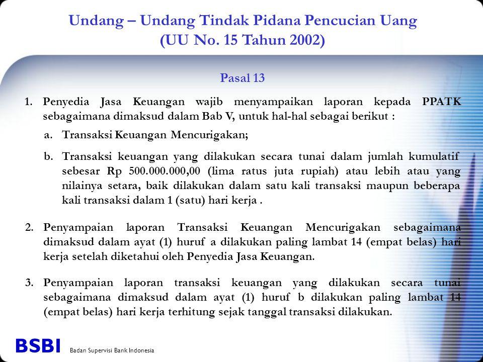 Undang – Undang Tindak Pidana Pencucian Uang (UU No. 15 Tahun 2002) 2.Penyampaian laporan Transaksi Keuangan Mencurigakan sebagaimana dimaksud dalam a