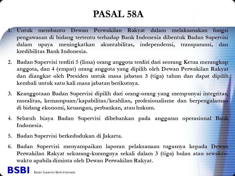 1.Untuk membantu Dewan Perwakilan Rakyat dalam melaksanakan fungsi pengawasan di bidang tertentu terhadap Bank Indonesia dibentuk Badan Supervisi dala