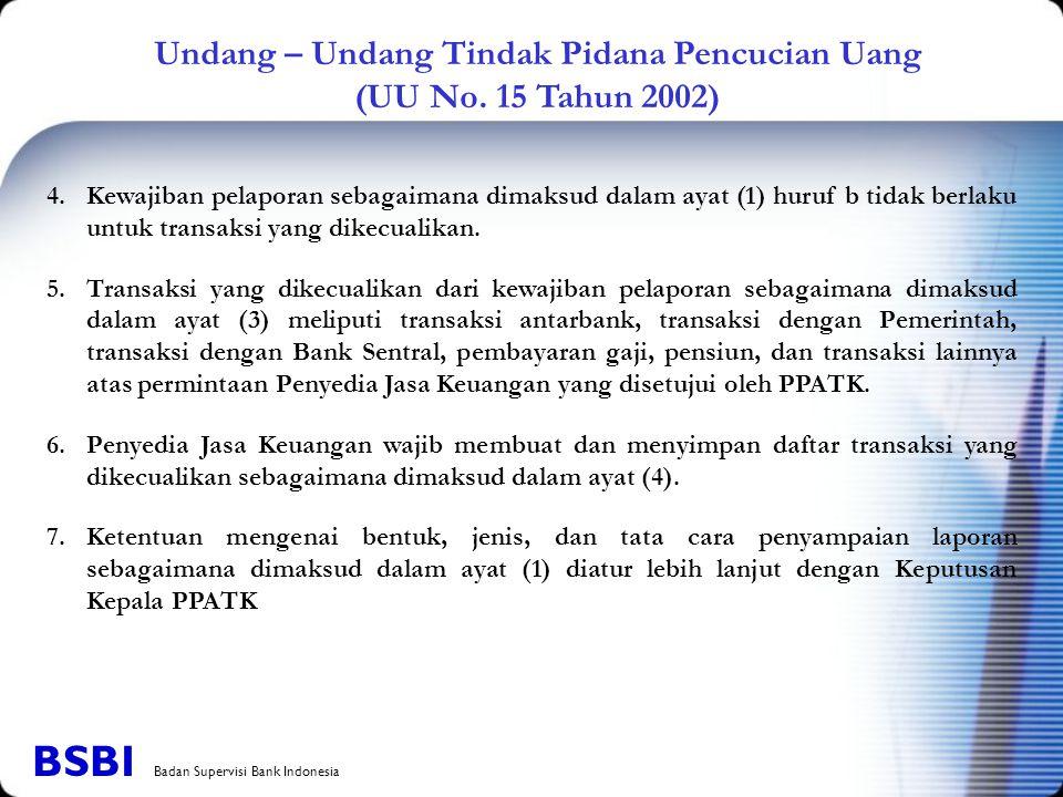 Undang – Undang Tindak Pidana Pencucian Uang (UU No. 15 Tahun 2002) 4.Kewajiban pelaporan sebagaimana dimaksud dalam ayat (1) huruf b tidak berlaku un