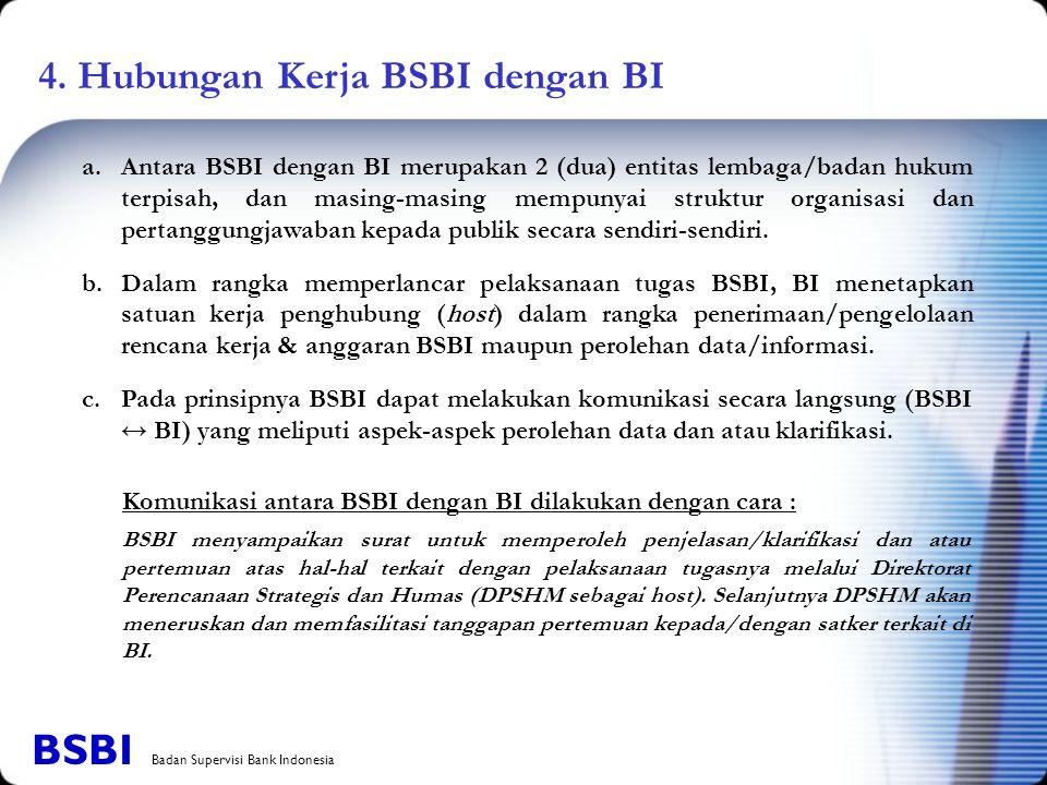 4. Hubungan Kerja BSBI dengan BI a.Antara BSBI dengan BI merupakan 2 (dua) entitas lembaga/badan hukum terpisah, dan masing-masing mempunyai struktur