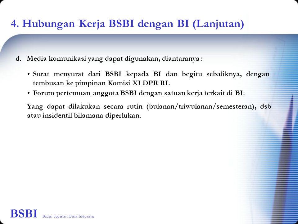 4. Hubungan Kerja BSBI dengan BI (Lanjutan) d.Media komunikasi yang dapat digunakan, diantaranya : Surat menyurat dari BSBI kepada BI dan begitu sebal