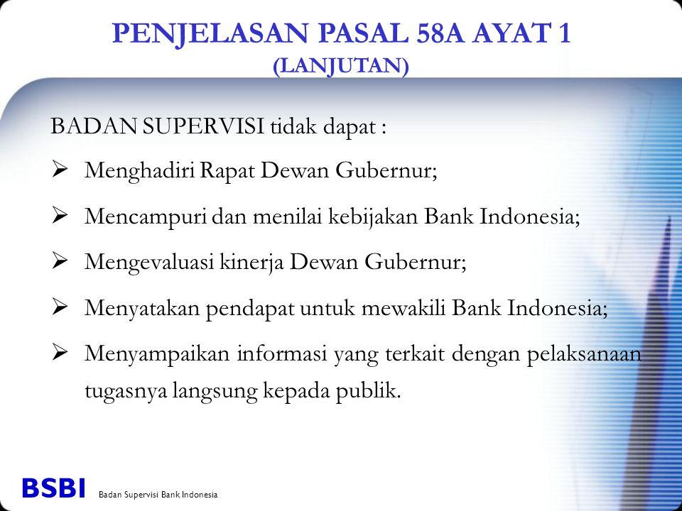 BADAN SUPERVISI tidak dapat :  Menghadiri Rapat Dewan Gubernur;  Mencampuri dan menilai kebijakan Bank Indonesia;  Mengevaluasi kinerja Dewan Guber
