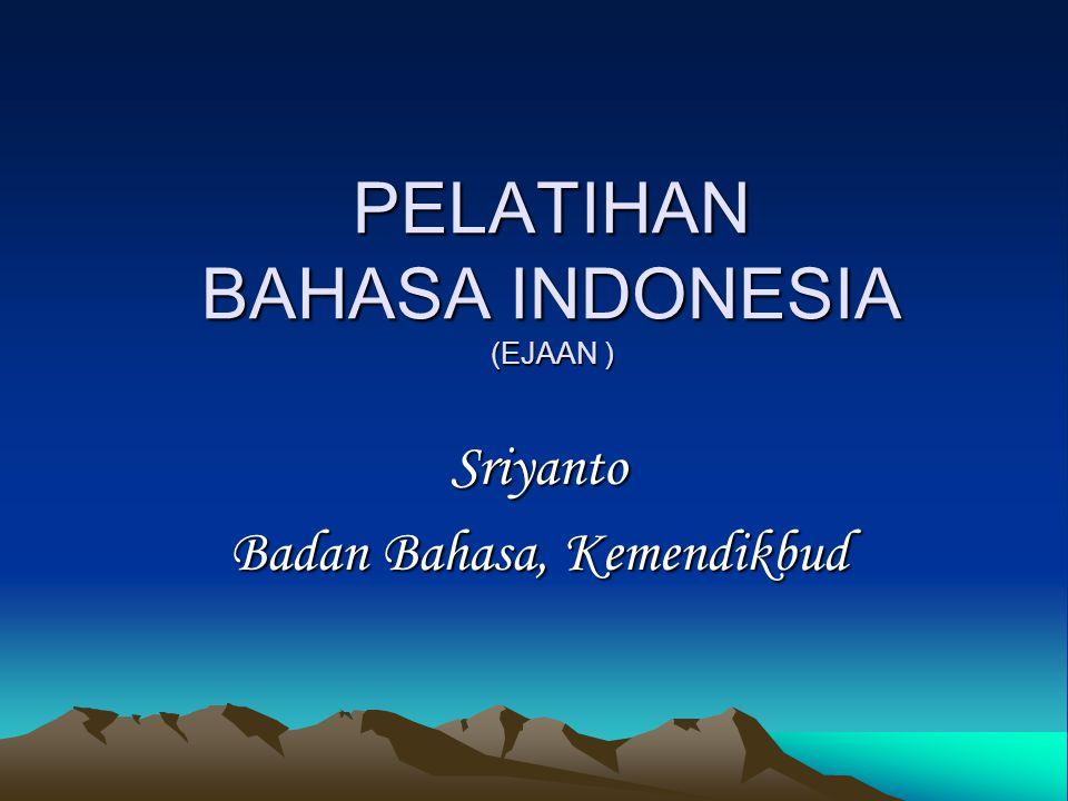 PELATIHAN BAHASA INDONESIA (EJAAN ) Sriyanto Badan Bahasa, Kemendikbud