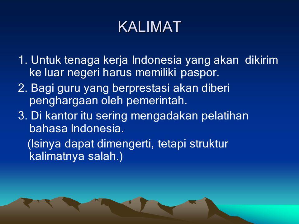 KALIMAT 1.Untuk tenaga kerja Indonesia yang akan dikirim ke luar negeri harus memiliki paspor.